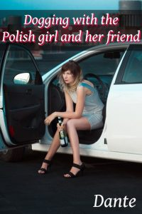 Dogging with the Polish girl and her friend