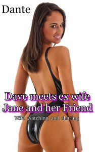 Dave meets ex wife Jane and her friend -Erotic Story Home