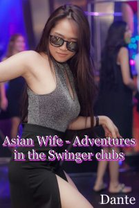 Asian wife - Adventures in the Swinger clubs